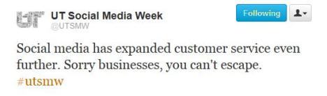 Twitter: Social media has expanded customer service even further. Sorry businesses, you cacn't escape. #utsmw -@utsmw
